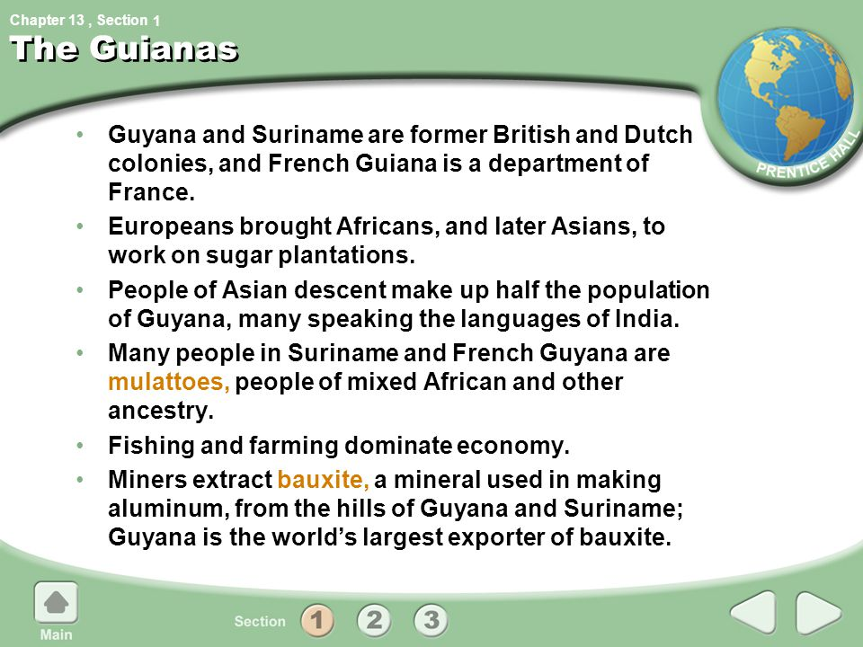 1 The Guianas. Guyana and Suriname are former British and Dutch colonies, and French Guiana is a department of France.