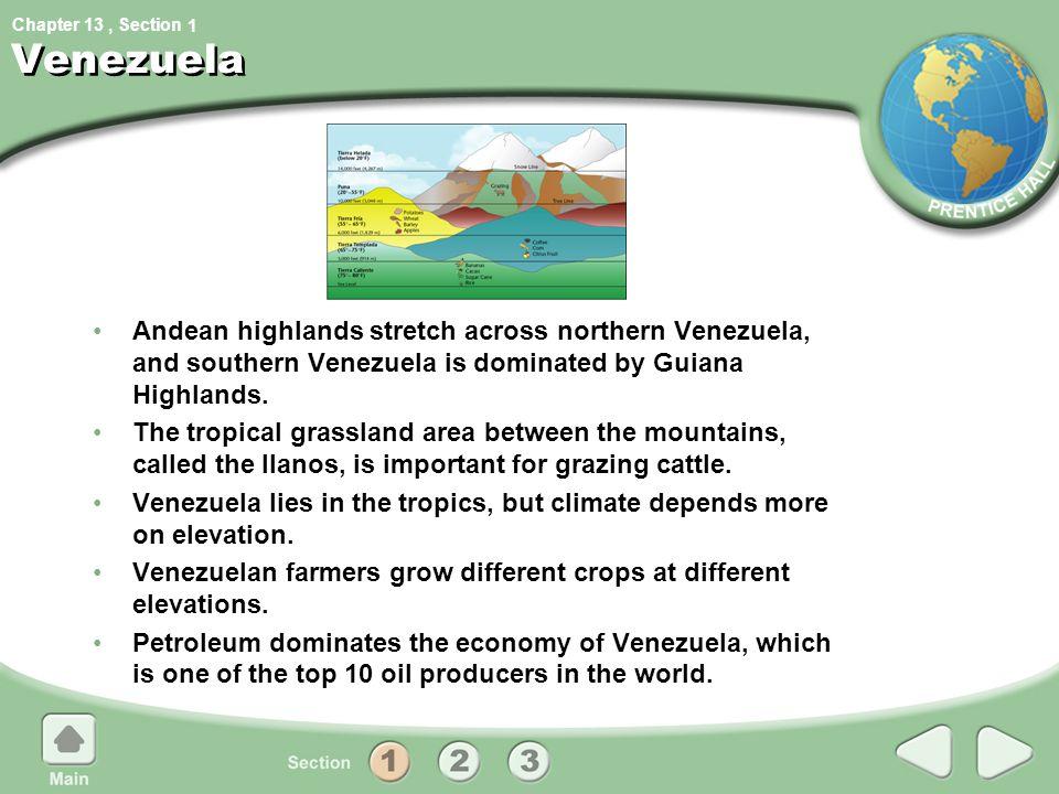 1 Venezuela. Andean highlands stretch across northern Venezuela, and southern Venezuela is dominated by Guiana Highlands.