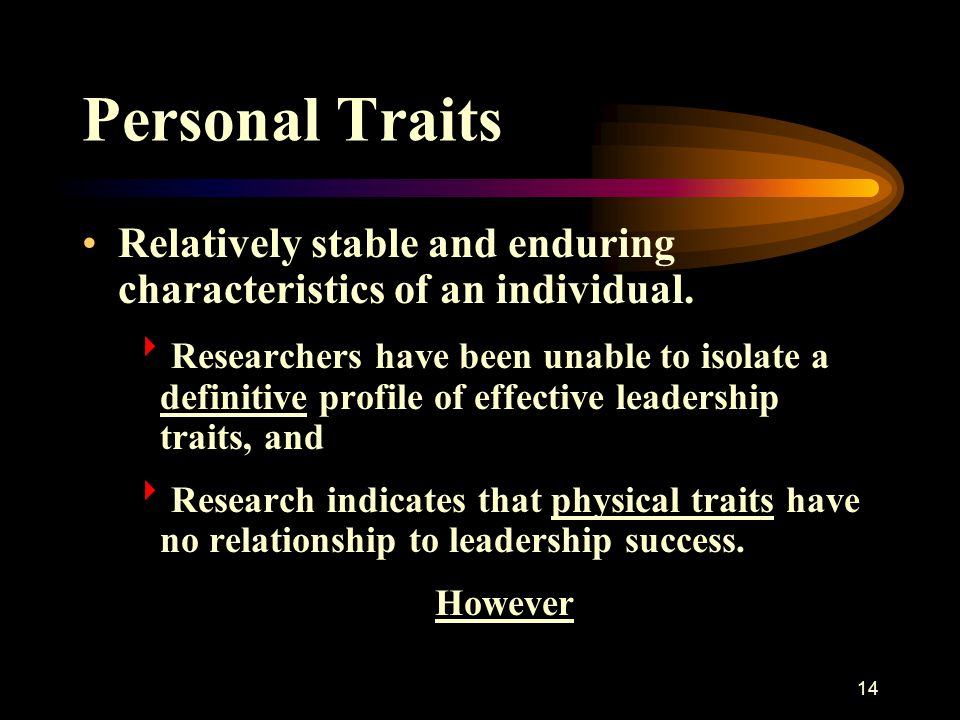 Personal Traits Relatively stable and enduring characteristics of an individual.
