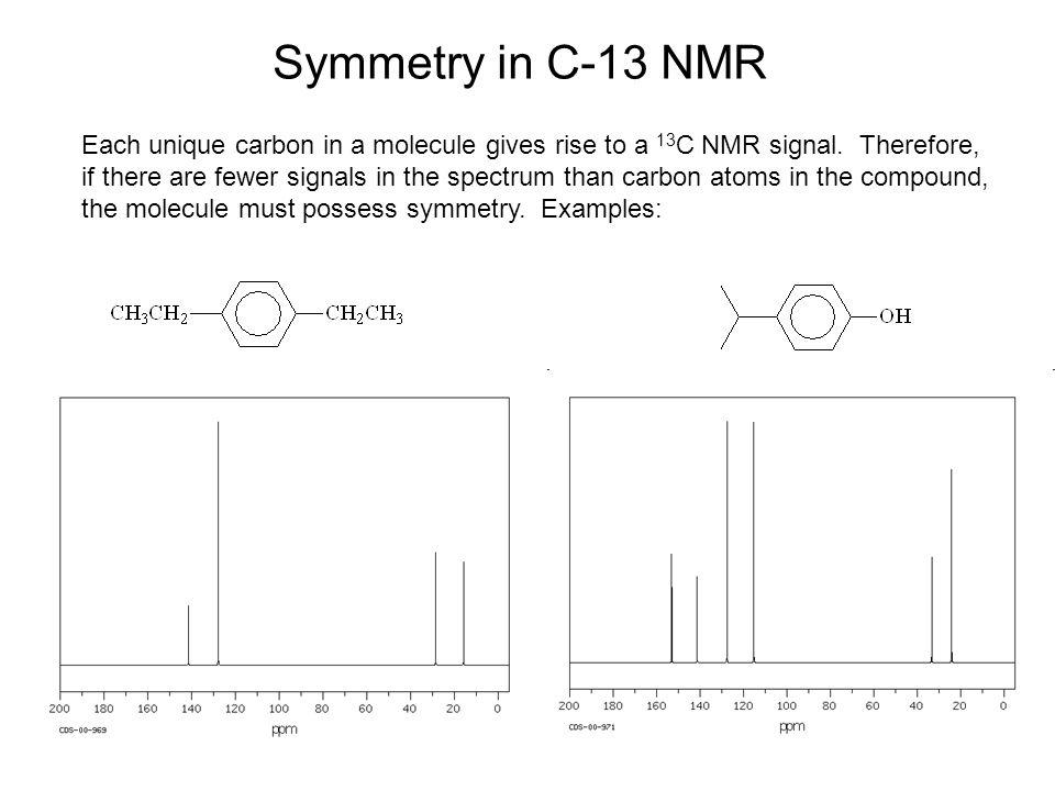 Symmetry in C-13 NMR Each unique carbon in a molecule gives rise to a 13C NMR signal. Therefore,