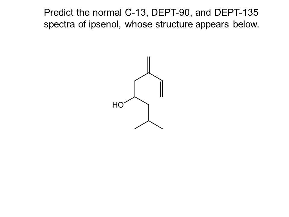 Predict the normal C-13, DEPT-90, and DEPT-135