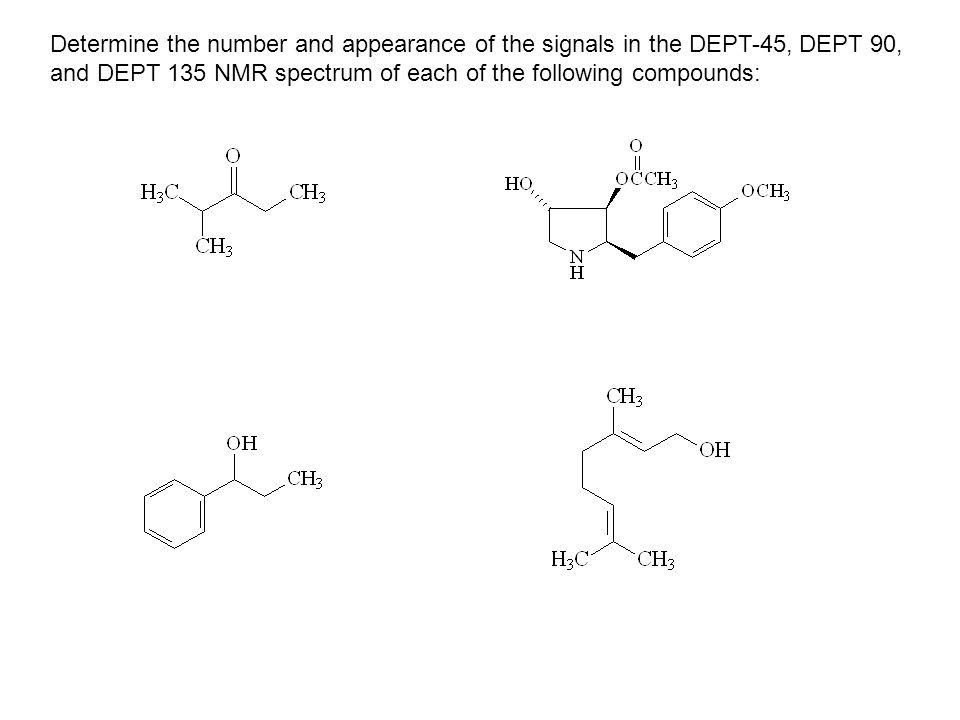 Determine the number and appearance of the signals in the DEPT-45, DEPT 90,