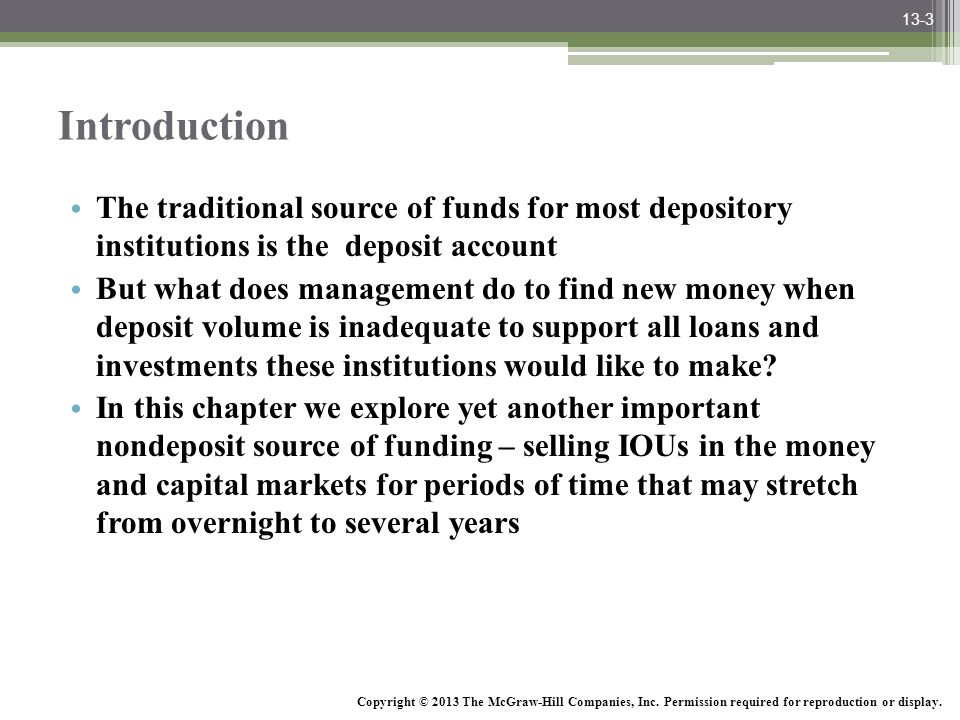 13-3 Introduction. The traditional source of funds for most depository institutions is the deposit account.