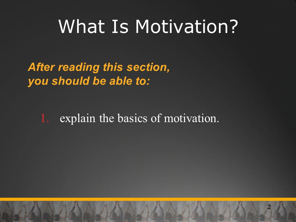What Is Motivation explain the basics of motivation.