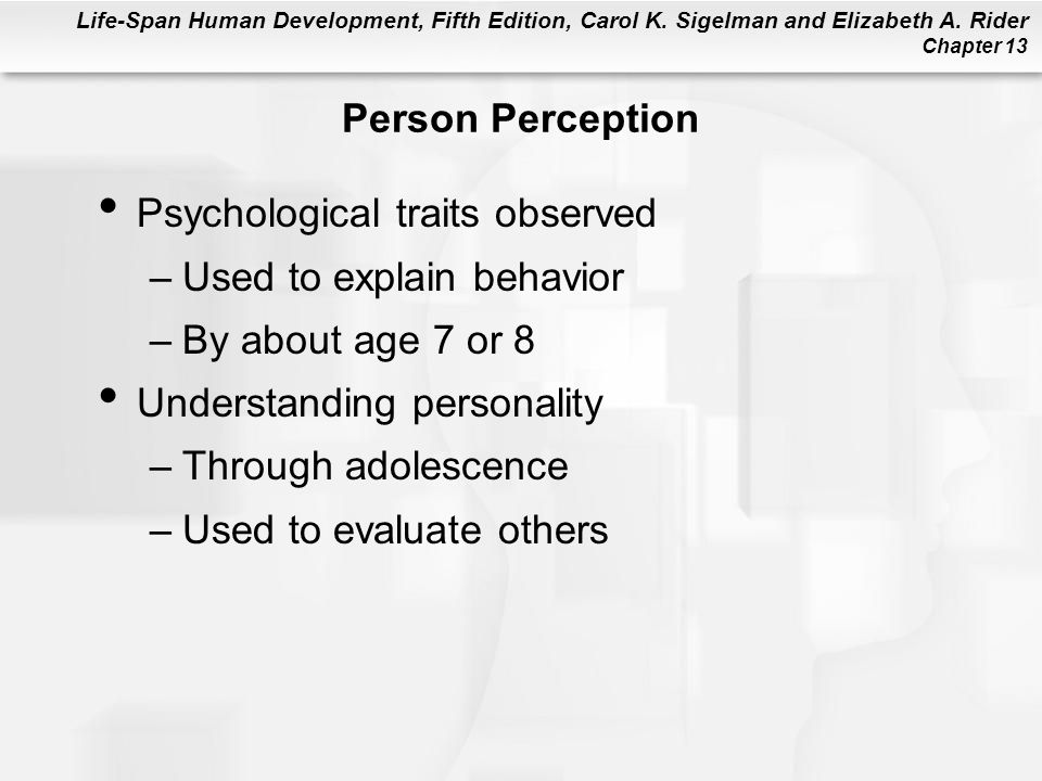 Person Perception Psychological traits observed. Used to explain behavior. By about age 7 or 8. Understanding personality.