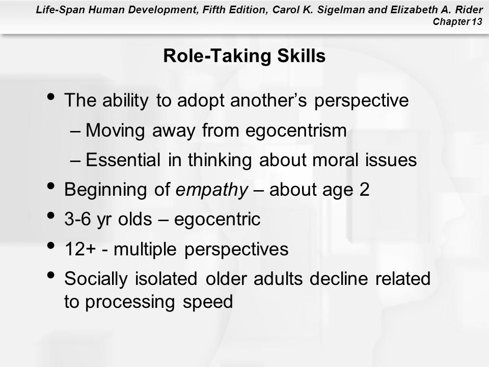 Role-Taking Skills The ability to adopt another's perspective. Moving away from egocentrism. Essential in thinking about moral issues.