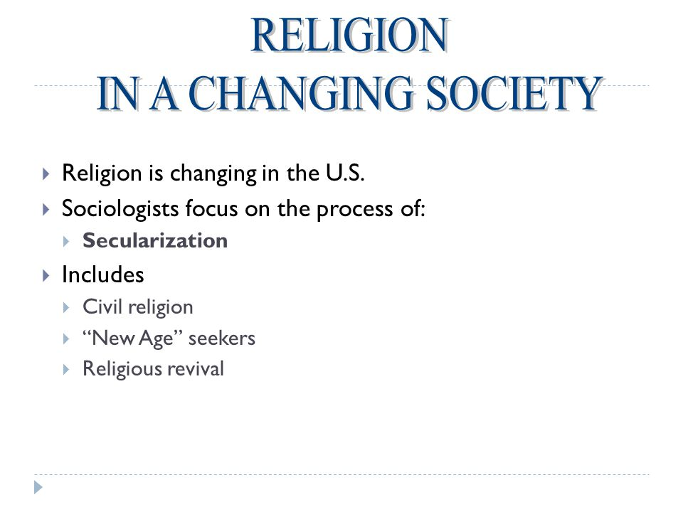 RELIGION IN A CHANGING SOCIETY Religion is changing in the U.S.
