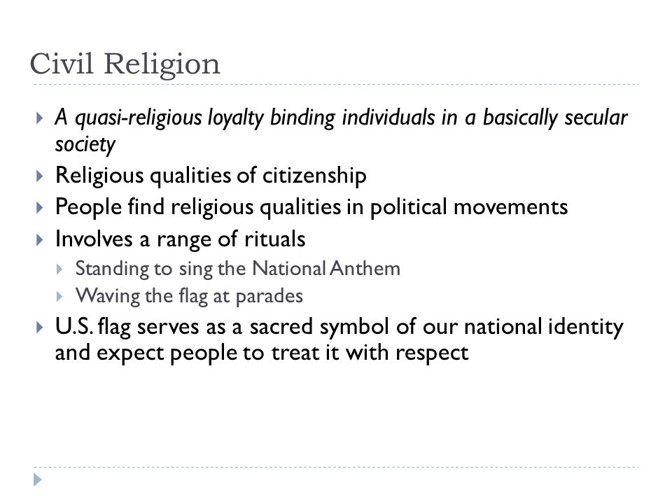 Civil Religion A quasi-religious loyalty binding individuals in a basically secular society. Religious qualities of citizenship.