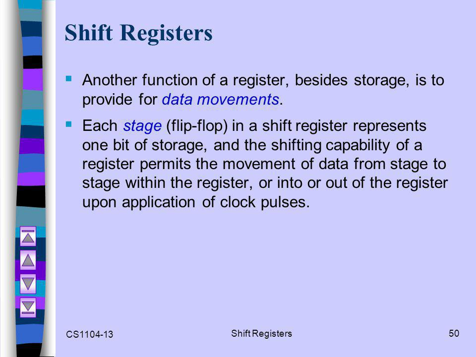 Shift Registers Another function of a register, besides storage, is to provide for data movements.