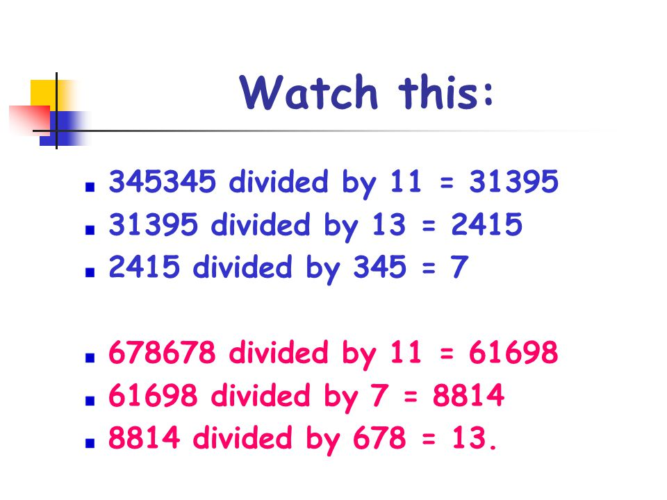 Watch this: 345345 divided by 11 = 31395 31395 divided by 13 = 2415