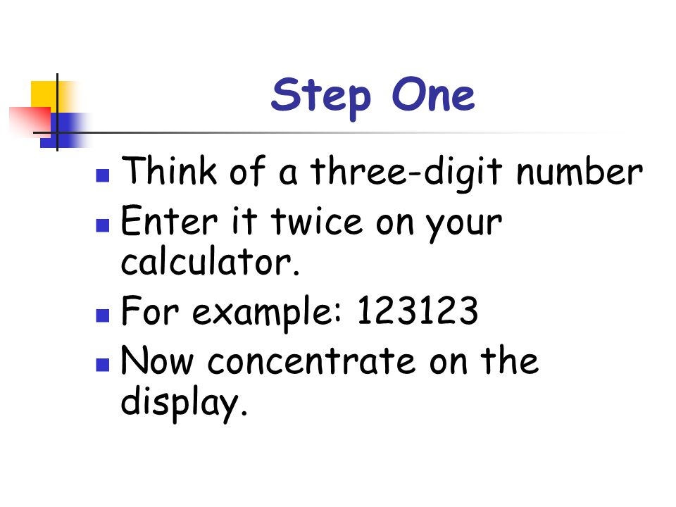 Step One Think of a three-digit number