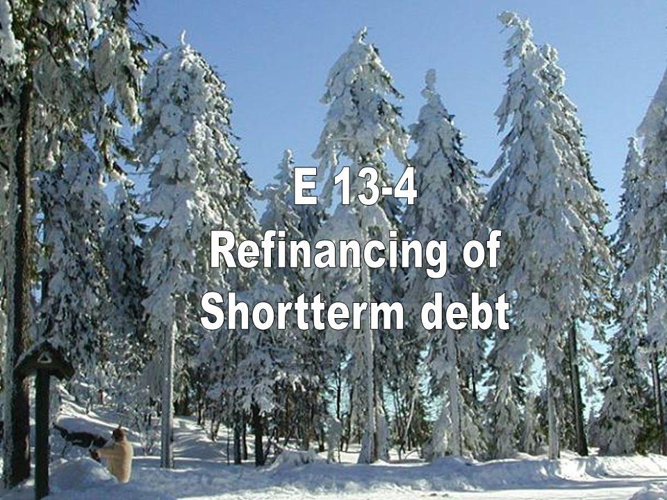 E 13-4 Refinancing of Shortterm debt