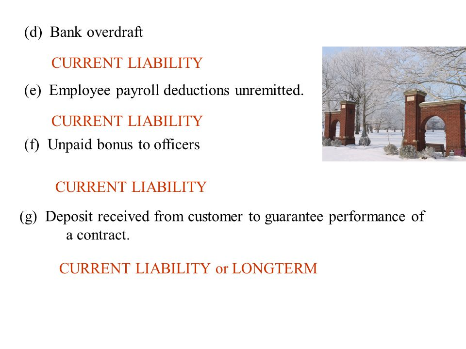 (d) Bank overdraft CURRENT LIABILITY. (e) Employee payroll deductions unremitted. CURRENT LIABILITY.