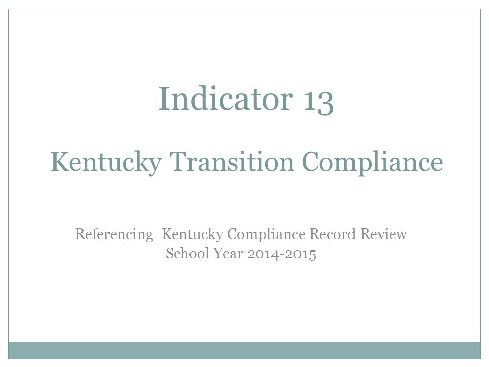Indicator 13 Kentucky Transition Compliance