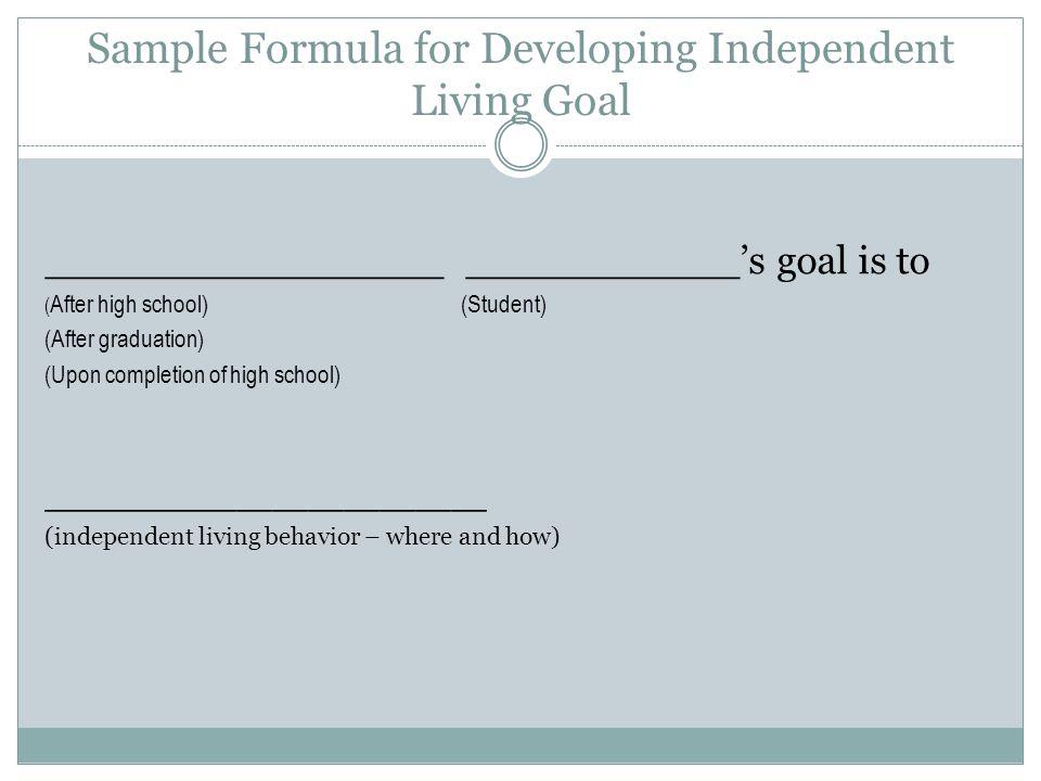 Sample Formula for Developing Independent Living Goal