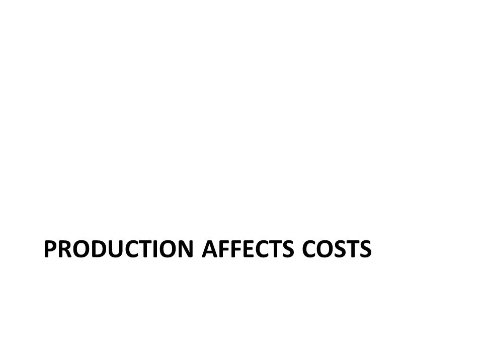 Production affects costs