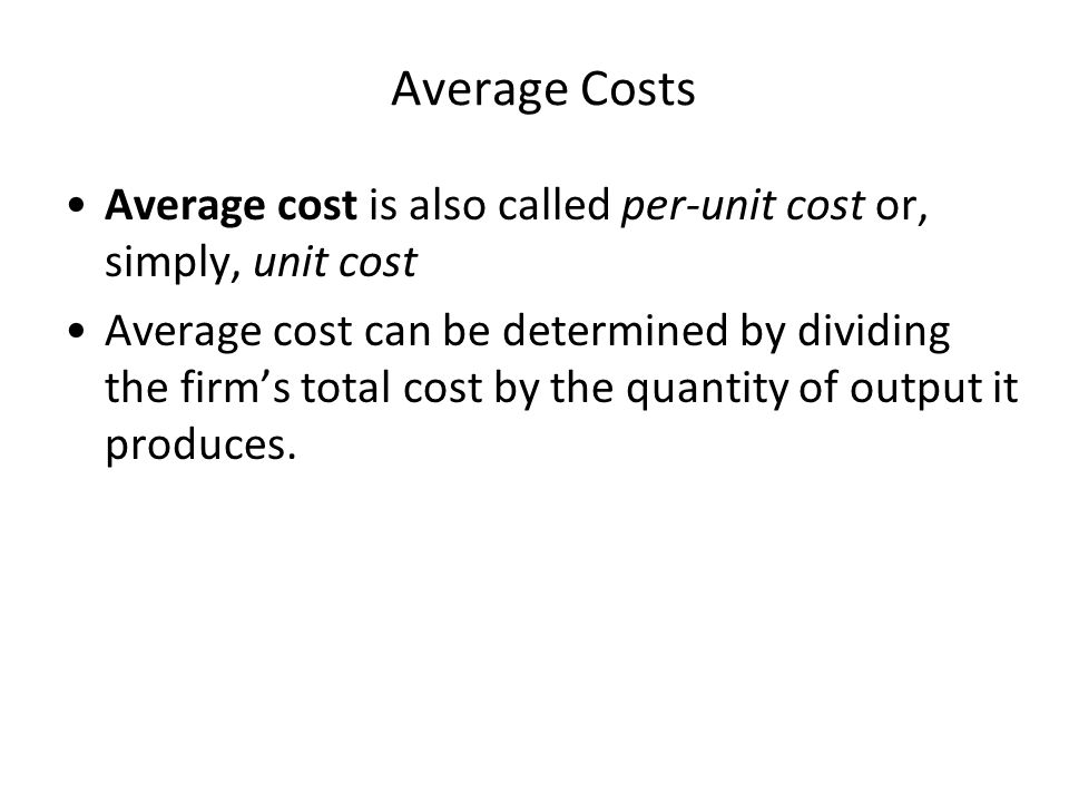Average Costs Average cost is also called per-unit cost or, simply, unit cost.