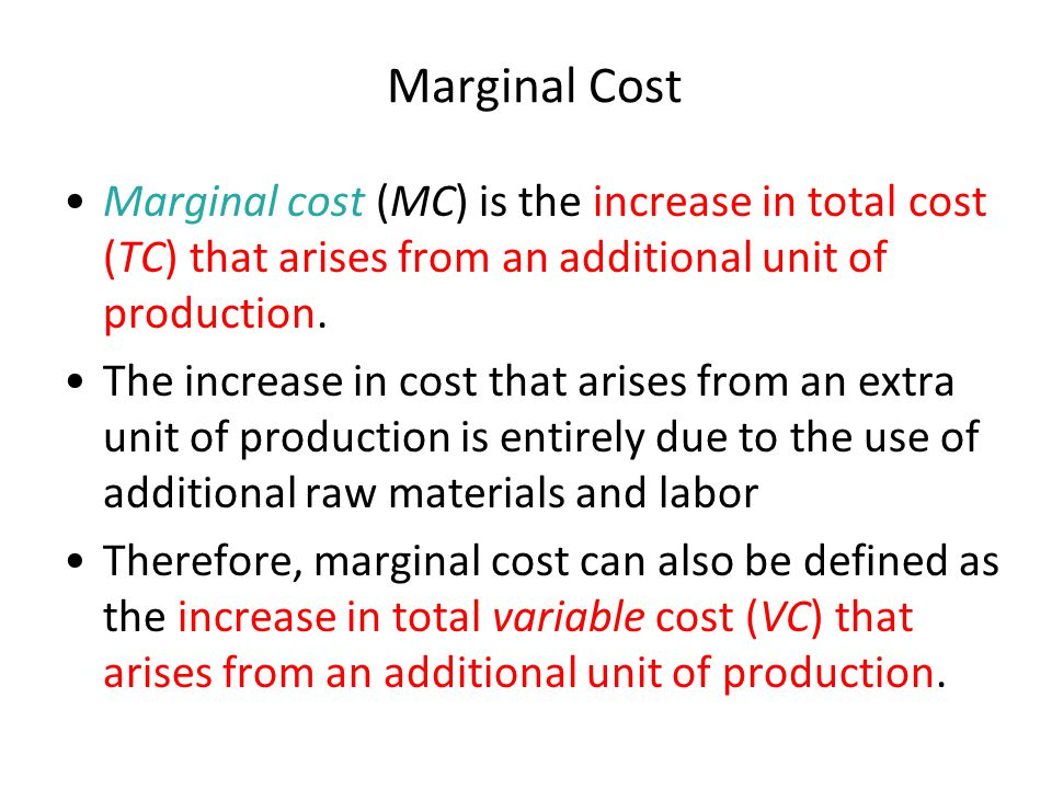 Marginal Cost Marginal cost (MC) is the increase in total cost (TC) that arises from an additional unit of production.