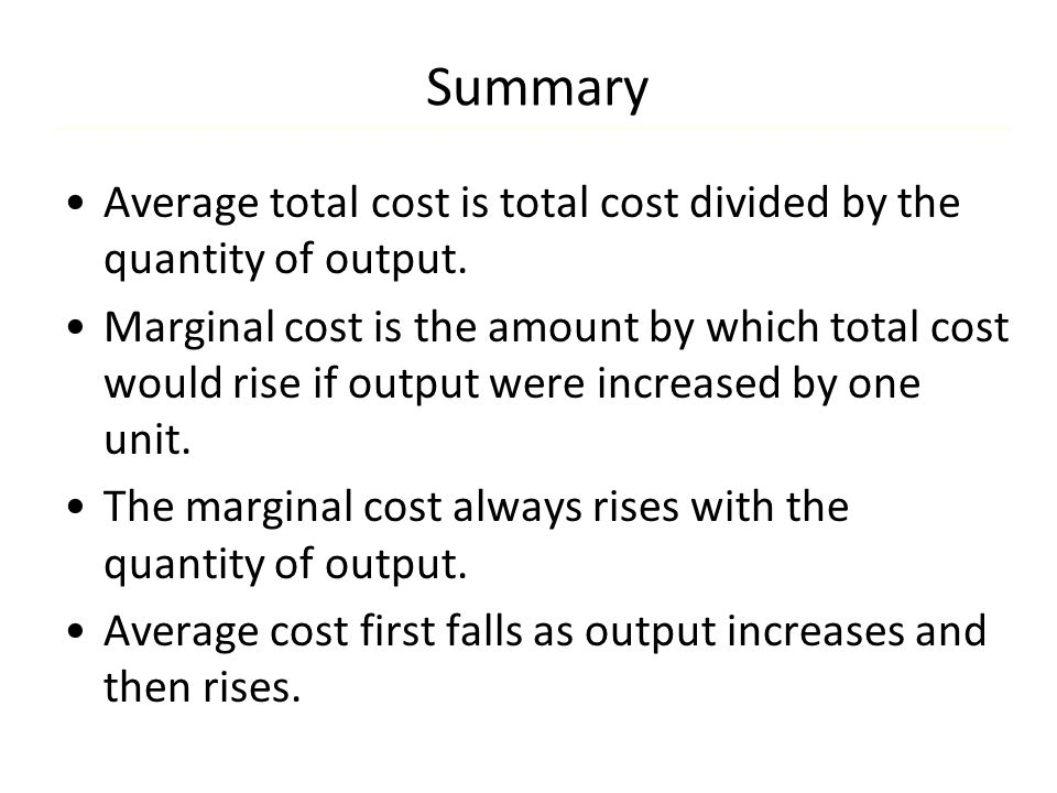 Summary Average total cost is total cost divided by the quantity of output.
