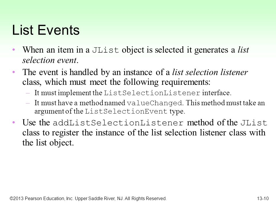 List Events When an item in a JList object is selected it generates a list selection event.