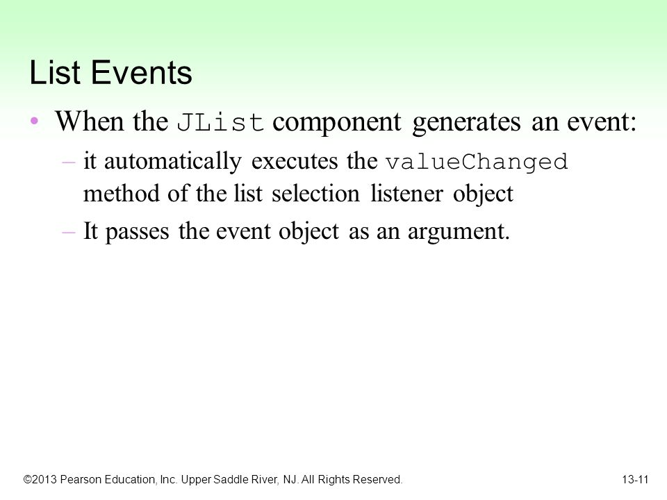 List Events When the JList component generates an event: