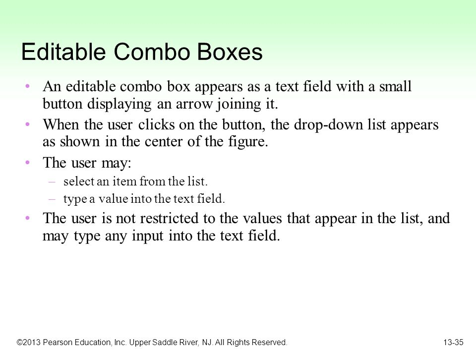 Editable Combo Boxes An editable combo box appears as a text field with a small button displaying an arrow joining it.