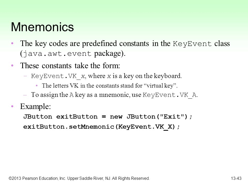 Mnemonics The key codes are predefined constants in the KeyEvent class (java.awt.event package). These constants take the form: