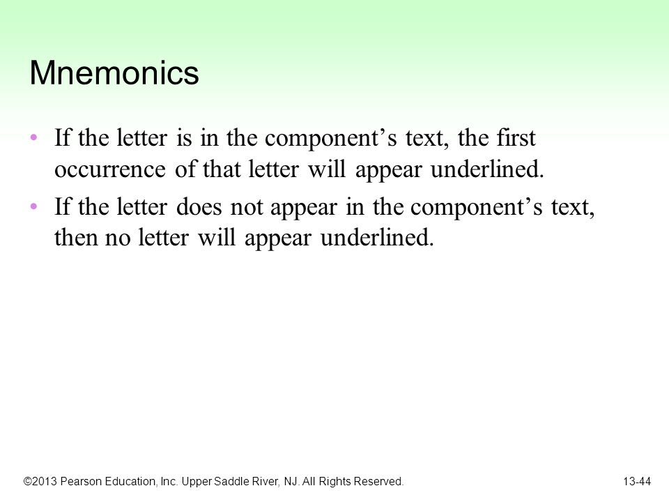 Mnemonics If the letter is in the component's text, the first occurrence of that letter will appear underlined.