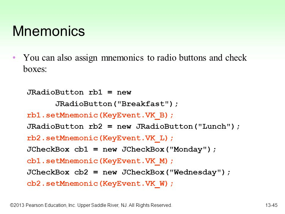 Mnemonics You can also assign mnemonics to radio buttons and check boxes: JRadioButton rb1 = new. JRadioButton( Breakfast );