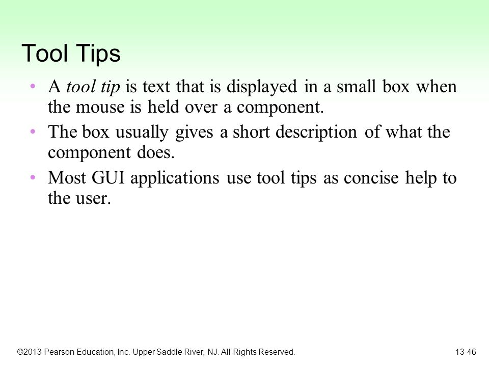 Tool Tips A tool tip is text that is displayed in a small box when the mouse is held over a component.