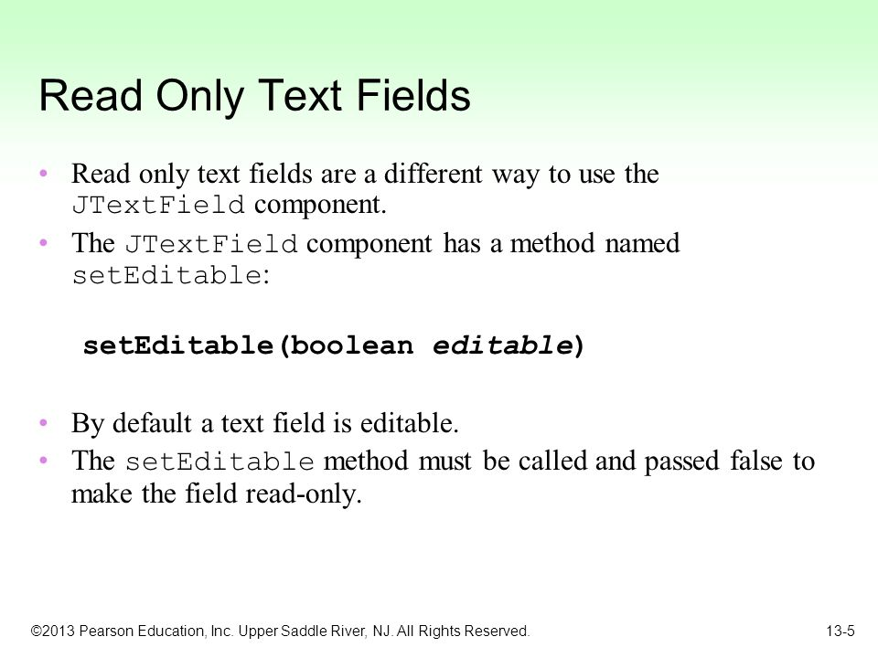 Read Only Text Fields Read only text fields are a different way to use the JTextField component.
