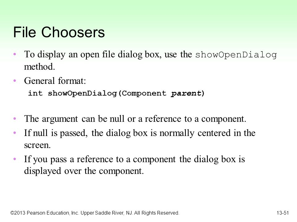 File Choosers To display an open file dialog box, use the showOpenDialog method. General format: int showOpenDialog(Component parent)
