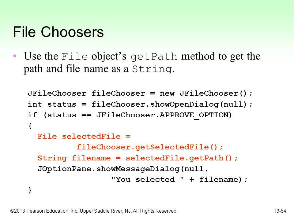 File Choosers Use the File object's getPath method to get the path and file name as a String. JFileChooser fileChooser = new JFileChooser();