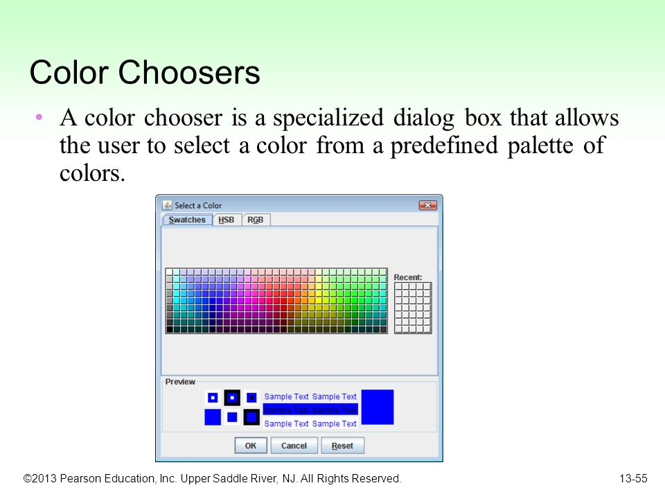 Color Choosers A color chooser is a specialized dialog box that allows the user to select a color from a predefined palette of colors.