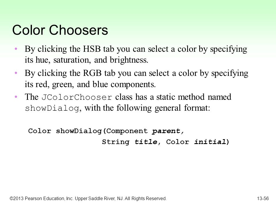 Color Choosers By clicking the HSB tab you can select a color by specifying its hue, saturation, and brightness.