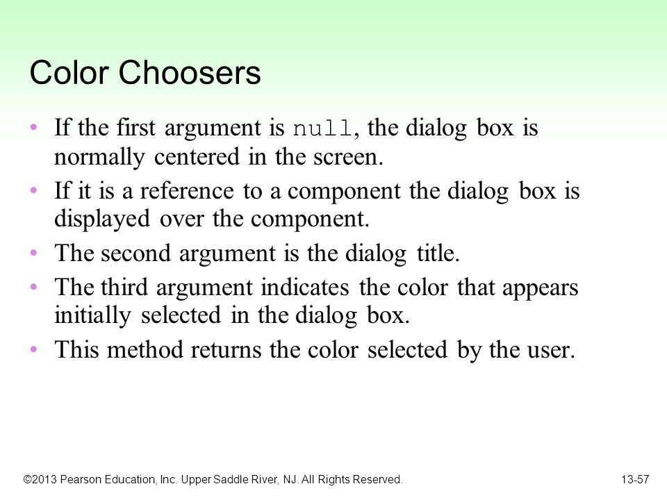 Color Choosers If the first argument is null, the dialog box is normally centered in the screen.