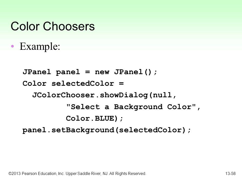 Color Choosers Example: JPanel panel = new JPanel();