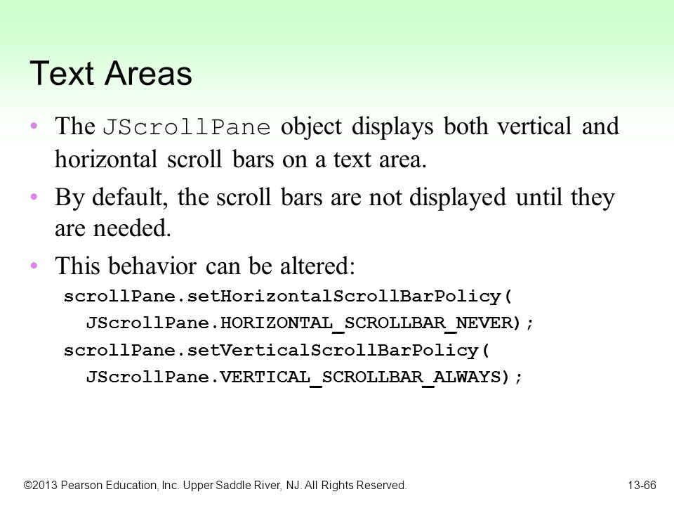 Text Areas The JScrollPane object displays both vertical and horizontal scroll bars on a text area.