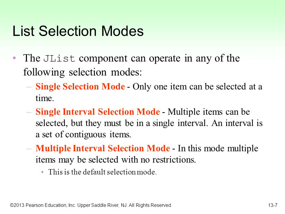 List Selection Modes The JList component can operate in any of the following selection modes: