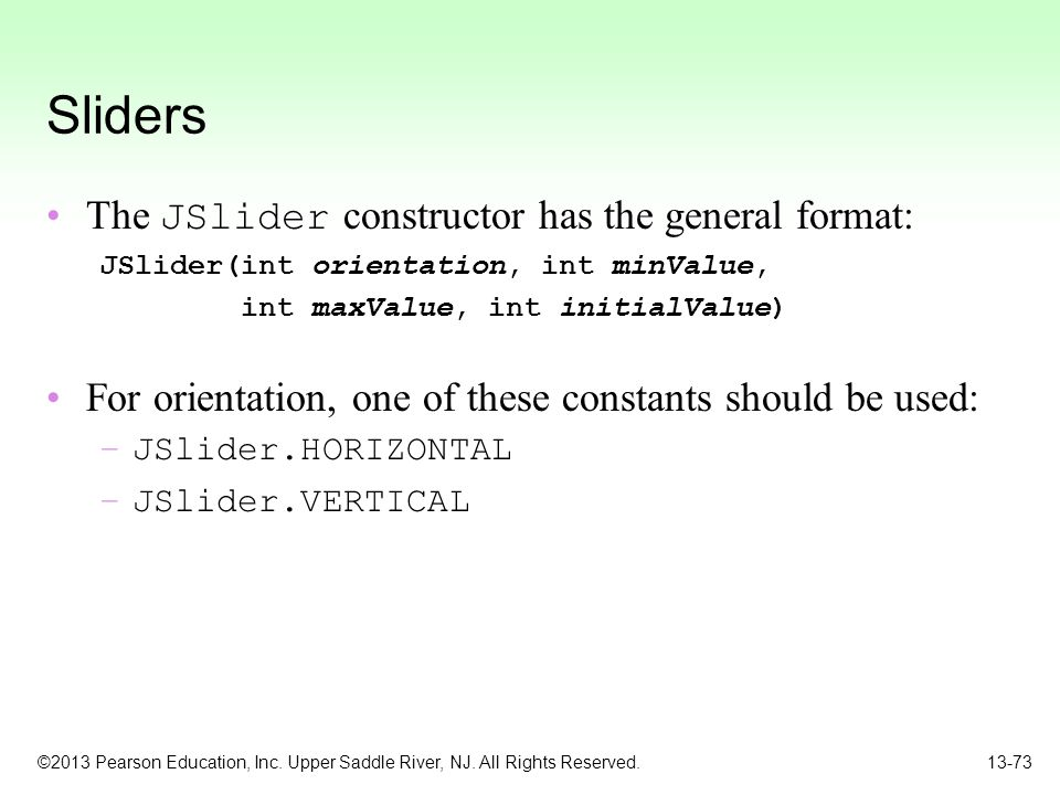Sliders The JSlider constructor has the general format: