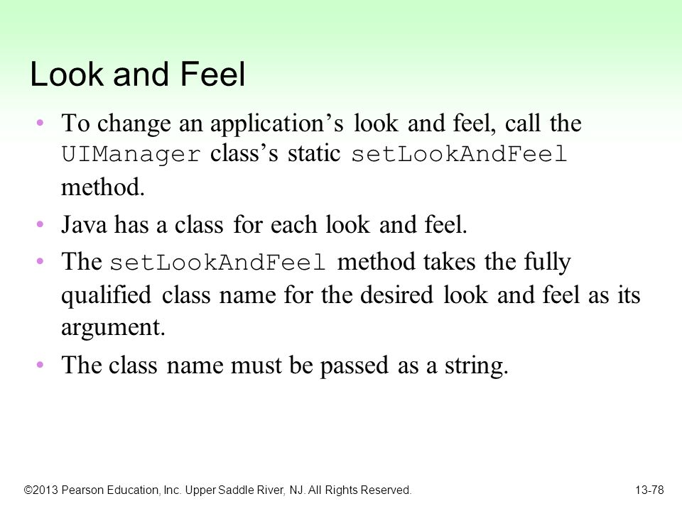 Look and Feel To change an application's look and feel, call the UIManager class's static setLookAndFeel method.
