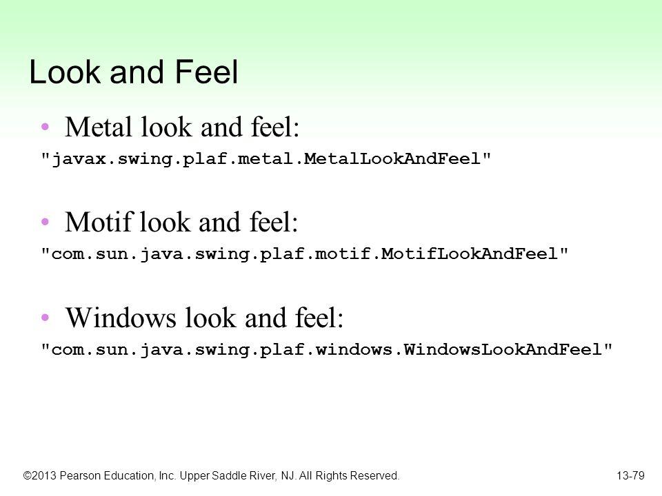 Look and Feel Metal look and feel: Motif look and feel: