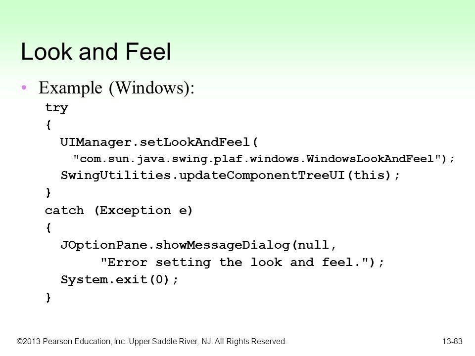 Look and Feel Example (Windows): try { UIManager.setLookAndFeel(