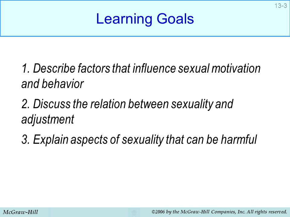 Learning Goals 1. Describe factors that influence sexual motivation and behavior. 2. Discuss the relation between sexuality and adjustment.