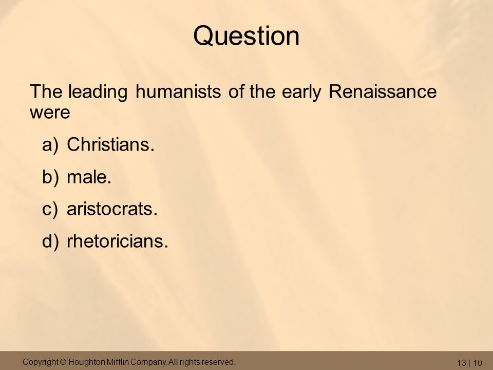 Question The leading humanists of the early Renaissance were