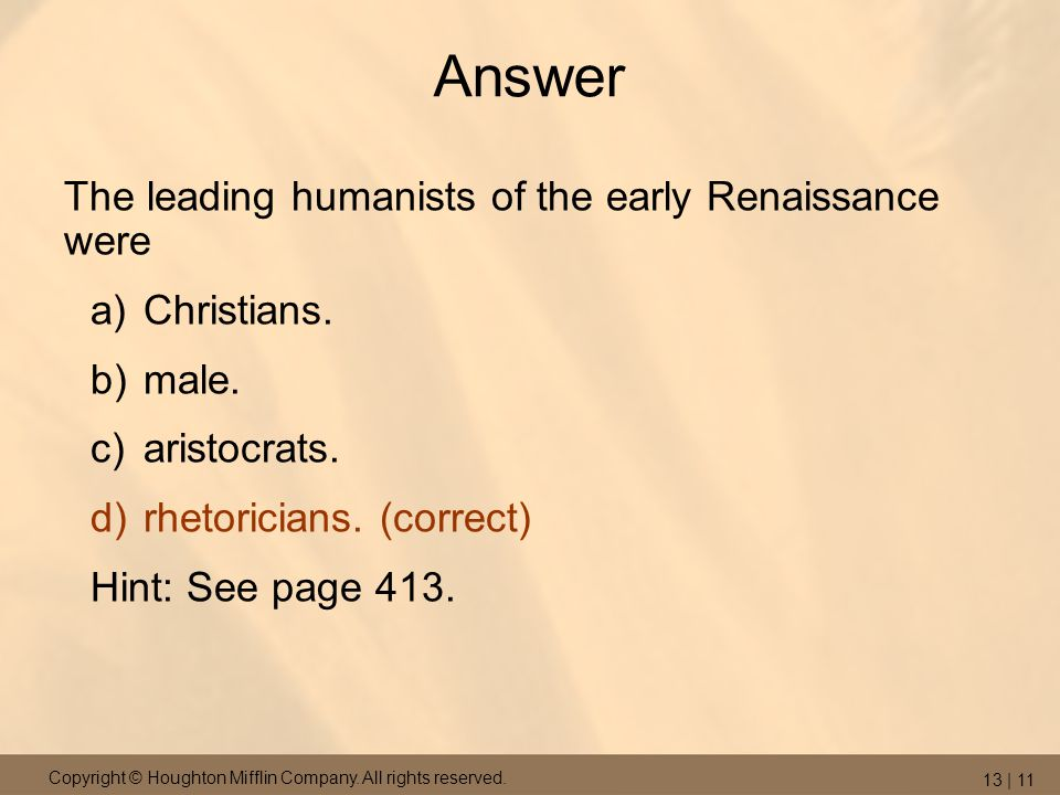 Answer The leading humanists of the early Renaissance were Christians.
