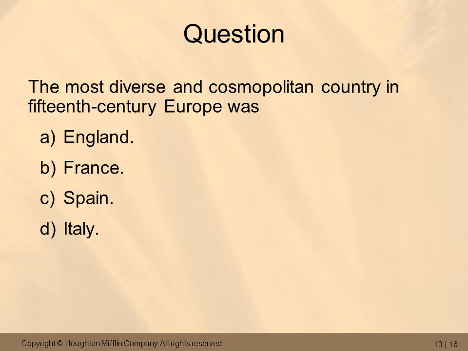 Question The most diverse and cosmopolitan country in fifteenth-century Europe was. England. France.