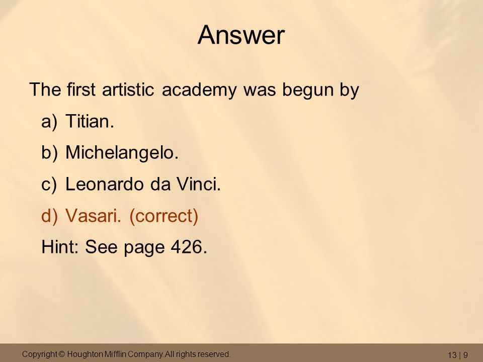 Answer The first artistic academy was begun by Titian. Michelangelo.