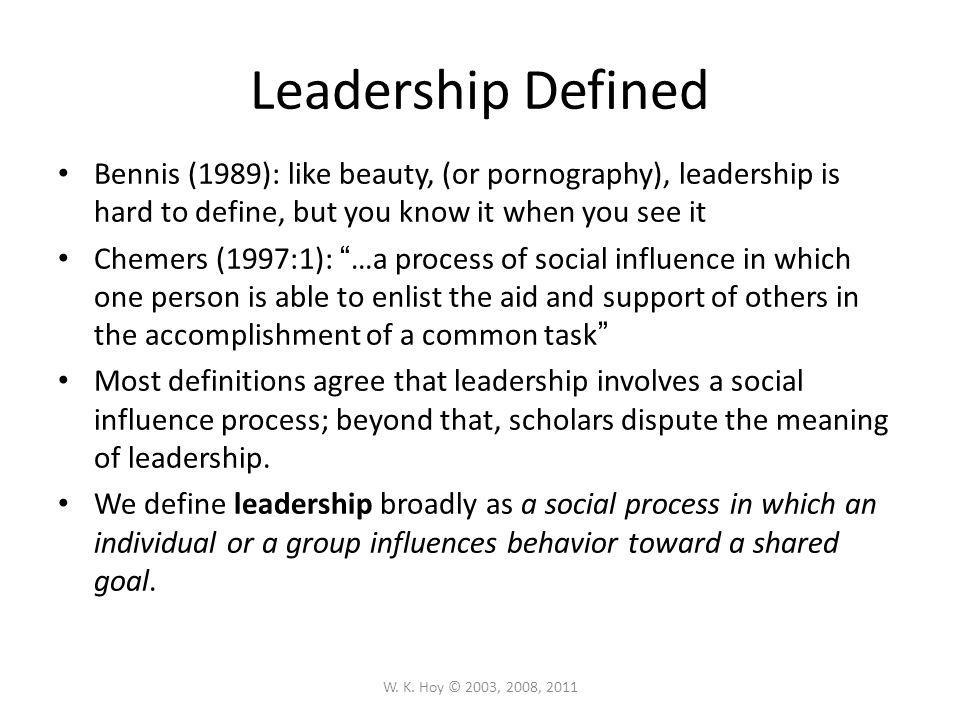 Leadership Defined Bennis (1989): like beauty, (or pornography), leadership is hard to define, but you know it when you see it.