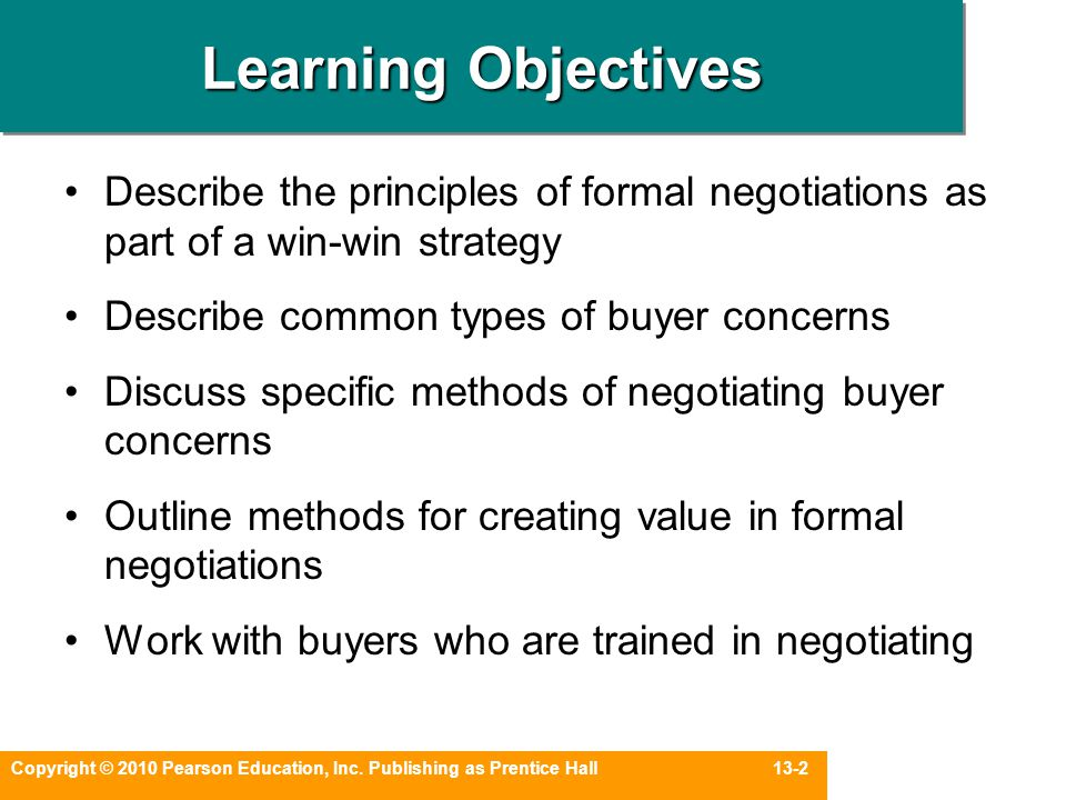 Learning Objectives Describe the principles of formal negotiations as part of a win-win strategy. Describe common types of buyer concerns.